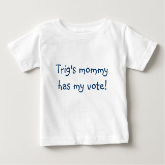 Trig's mommy has my vote! baby T-Shirt