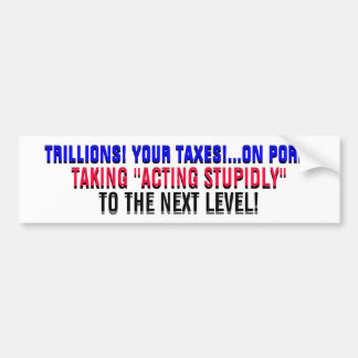 TRILLIONS!...YOUR TAXES! ...ON PORK! BUMPER STICKER