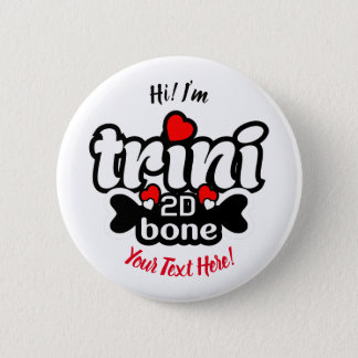 Trini 2D Bone 6 Cm Round Badge