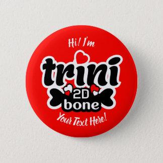 Trini 2D Bone 6 Cm Round Badge