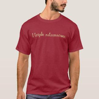 triple ratamacue T-Shirt