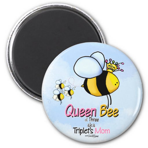 Triplet's Queen Bee aka Mom magnet