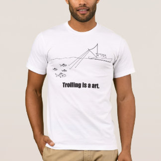 Trolling is a art. T-Shirt