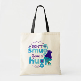 Trolls | Branch - Don't be Smug, Give a Hug Tote Bag