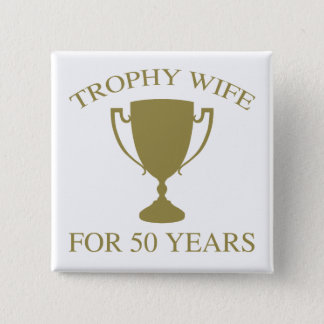 Trophy Wife For 50 Years 15 Cm Square Badge