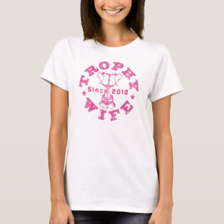 Trophy Wife Since 2012 Pink T-Shirt