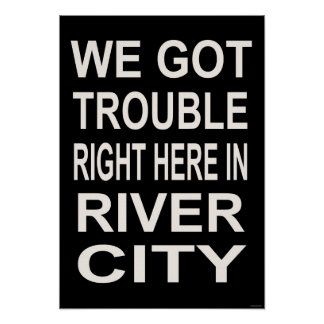 TROUBLE RIGHT HERE IN RIVER CITY (15 x 22) Poster