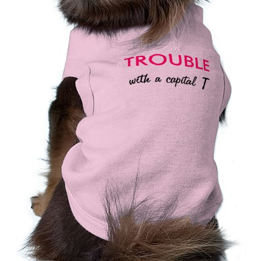 Trouble with a capital T Doggie T Shirt
