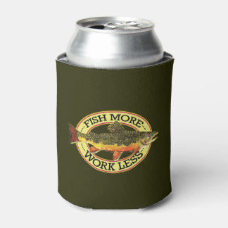 Trout Fishing Fish More Work Less Can Cooler