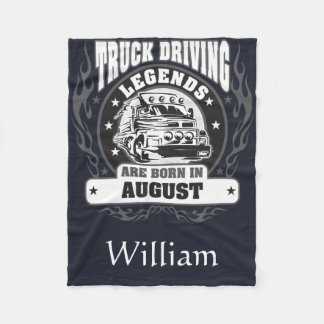 Truck Driving Legends Are Born In August Add Name Fleece Blanket