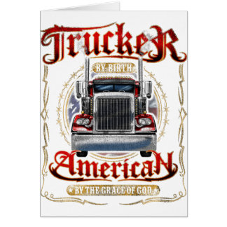 Trucker by Birth American By Grace of God Greeting Card