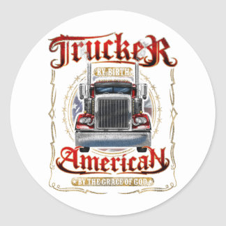 Trucker by Birth American By Grace of God Round Sticker
