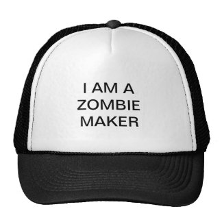 Trucker's hat  with I AM A ZOMBIE MAKER on it.