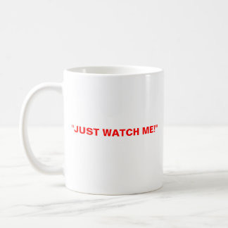 "trudeau, TRUDEAUMANIA, ""JUST WATCH ME!"" Coffee Mug"