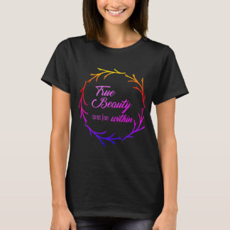 True beauty comes from within T-Shirt