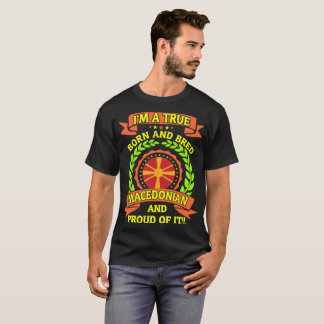 True Born Bred Macedonian And Proud Of It Tshirt