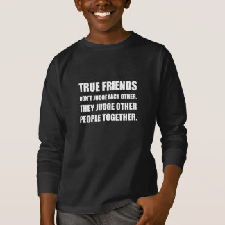 True Friends Judge Other People T-Shirt