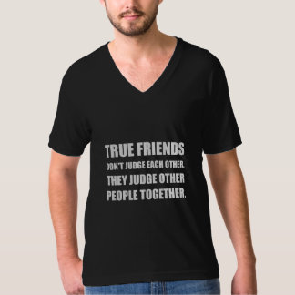 True Friends Judge Other People T-Shirt
