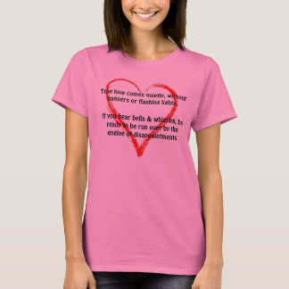 True love comes quietly, Happy valentine's day T-Shirt