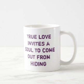True love invites a soul to come out from hiding coffee mug