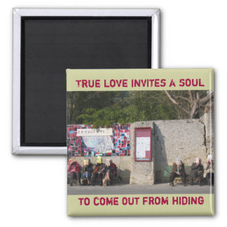 True love invites a soul to come out from hiding magnet