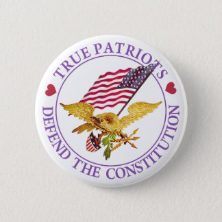 TRUE PATRIOTS DEFEND THE CONSTITUTION 6 CM ROUND BADGE