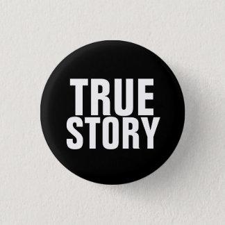 True Story 3 Cm Round Badge