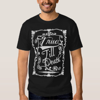 TRUE TILL DEATH,being faithful to oneself Tee Shirts