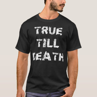 True Till Death T-Shirt