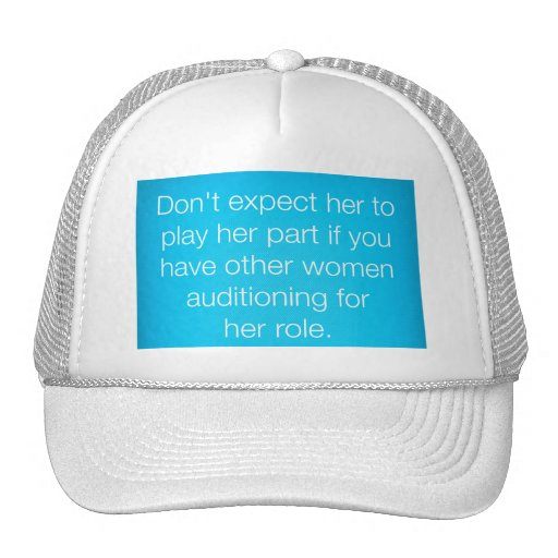 TRUISMS DON'T EXPECT HER TO PLAY HER PART IF YOU H TRUCKER HAT