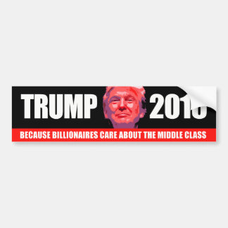 Trump 2016 - Because Billionaires care about the m Bumper Sticker