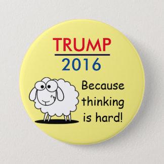 Trump 2016 - because thinking is hard! 7.5 cm round badge
