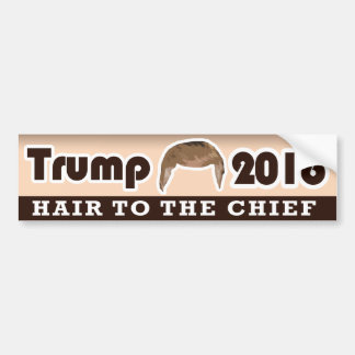 Trump 2016 - Hair to the Chief - Bumper Sticker