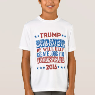 Trump Because - He will help create jobs Shirts