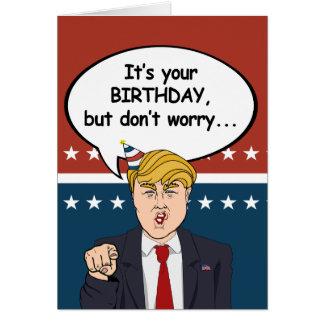 Trump Birthday Card - Don't worry I'm not deportin