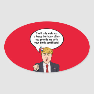 Trump Birthday Card - Provide me with your birth c Oval Sticker