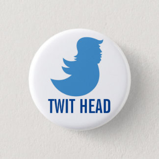 "Trump Button: ""TWIT HEAD"" 3 Cm Round Badge"