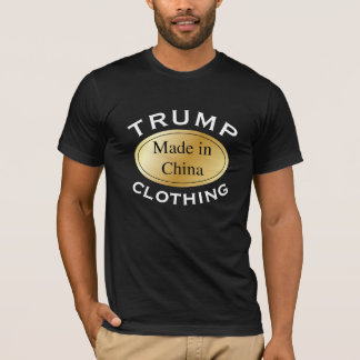 """""Trump Clothing"" with ""Made in China"" Label T-Shirt"