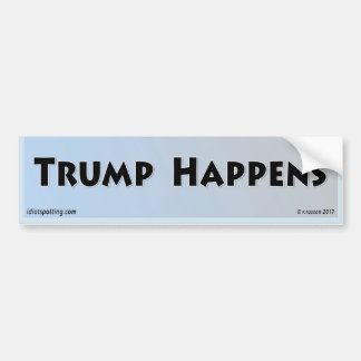 Trump Happens Bumper Sticker