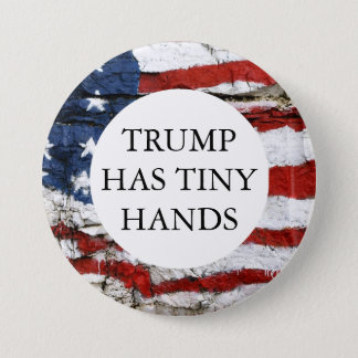 TRUMP HAS TINY HANDS 7.5 CM ROUND BADGE
