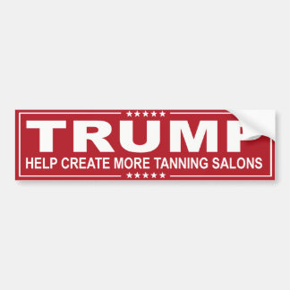TRUMP - Help Create more tanning salons Bumper Sticker