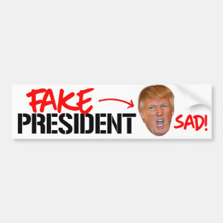 Trump is a Fake President, Sad - Resistance Bumper Bumper Sticker