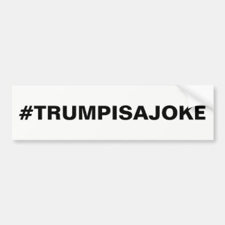 #TRUMP IS A JOKE BUMPER STICKER