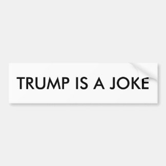Trump is a joke bumper sticker