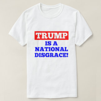 Trump is a National Disgrace White T-Shirt