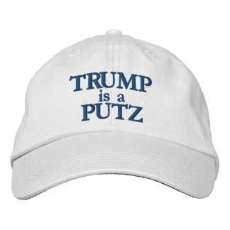 Trump is a Putz hat Embroidered Hat