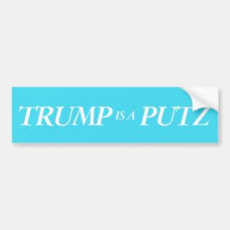 TRUMP is a Putz sticker Bumper Sticker