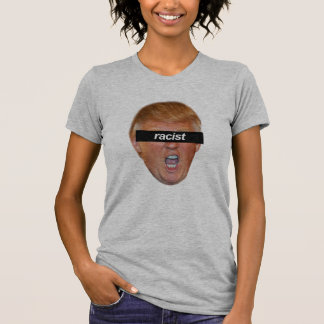 Trump is a racist -- Anti-Trump 2016 - T-Shirt