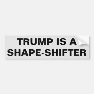 TRUMP IS A SHAPE-SHIFTER BUMPER STICKER
