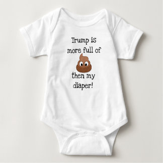 Trump is full of Poop Baby's Funny Shirt